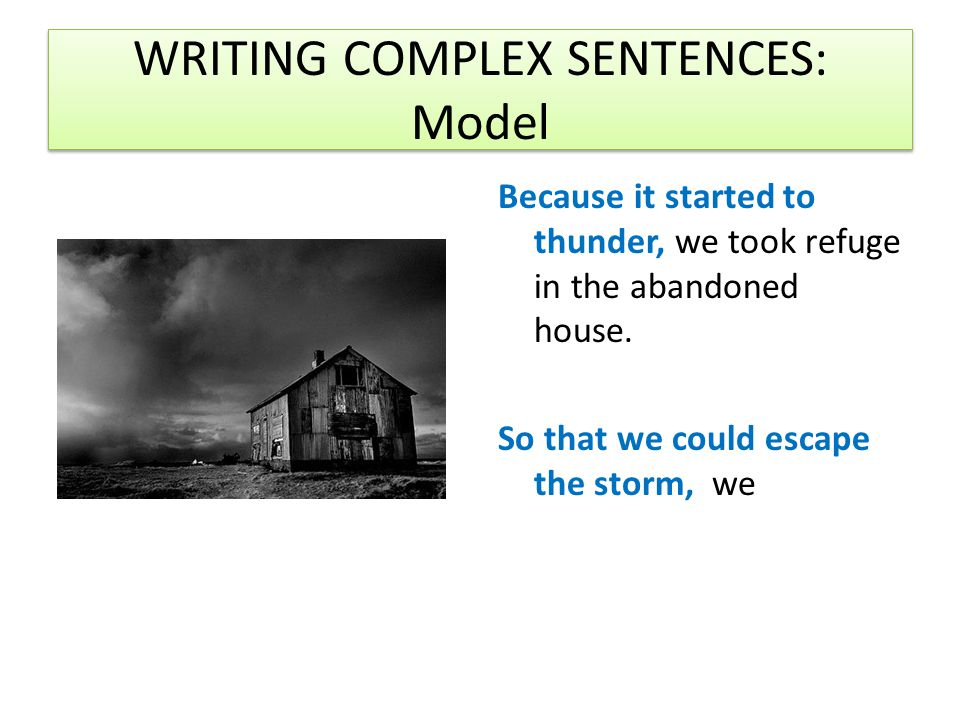 WRITING COMPLEX SENTENCES: Model