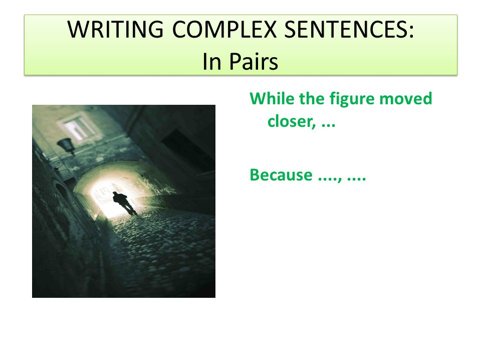 WRITING COMPLEX SENTENCES: In Pairs
