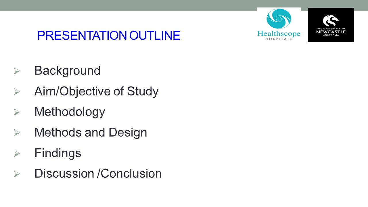 PRESENTATION OUTLINE Background. Aim/Objective of Study. Methodology. Methods and Design. Findings.