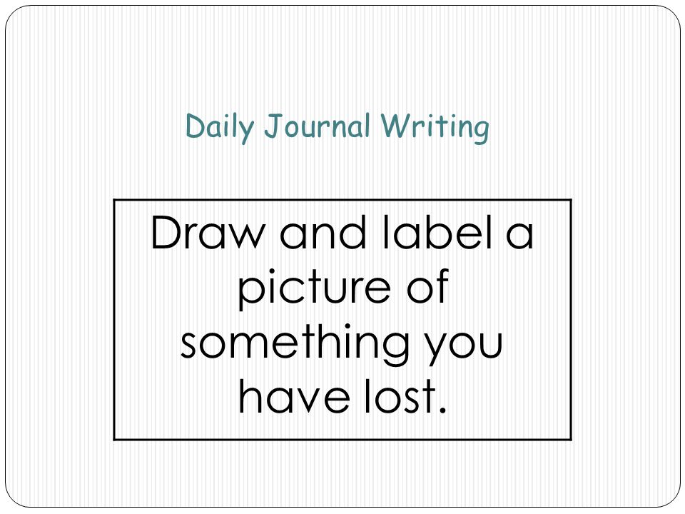 Draw and label a picture of something you have lost.