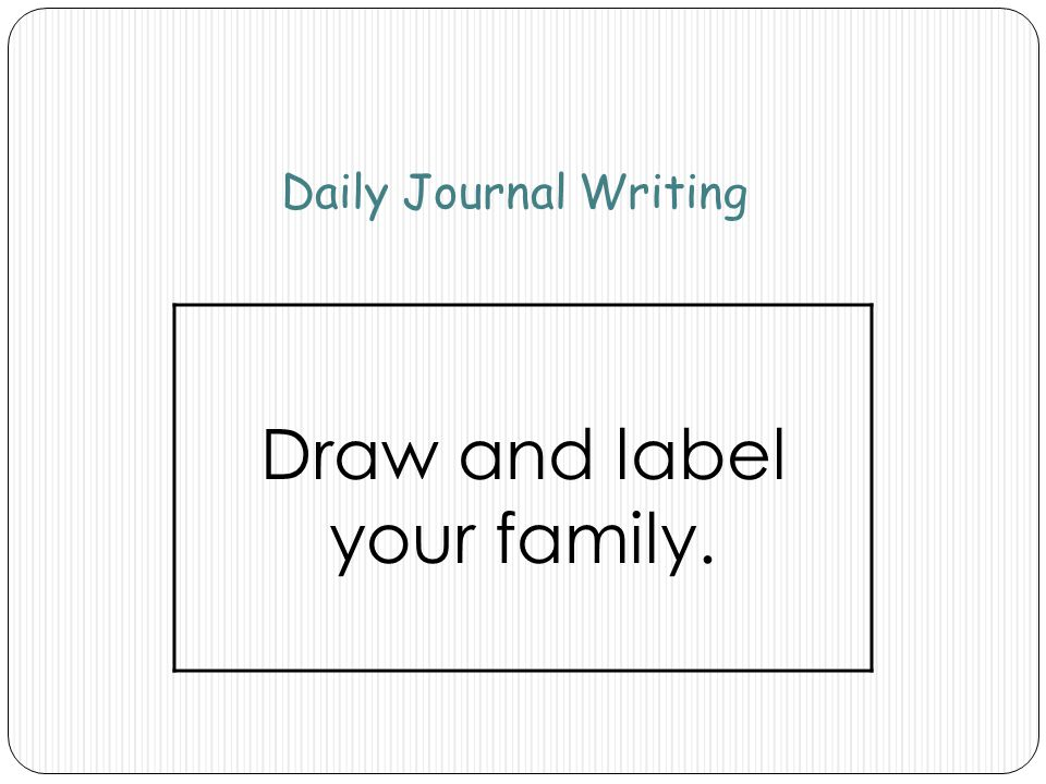 Draw and label your family.