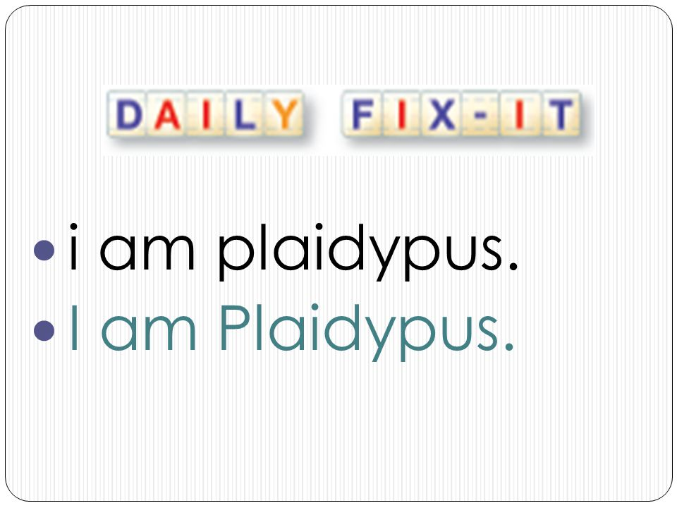 i am plaidypus. I am Plaidypus.