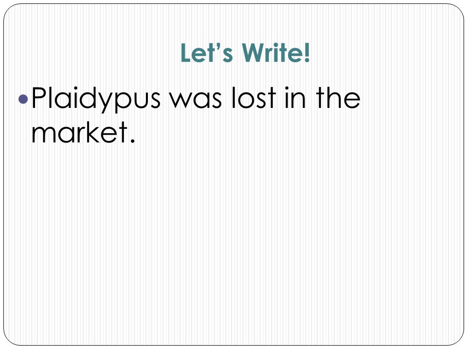 Plaidypus was lost in the market.