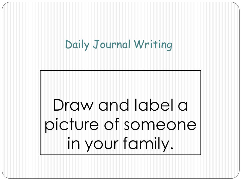 Draw and label a picture of someone in your family.