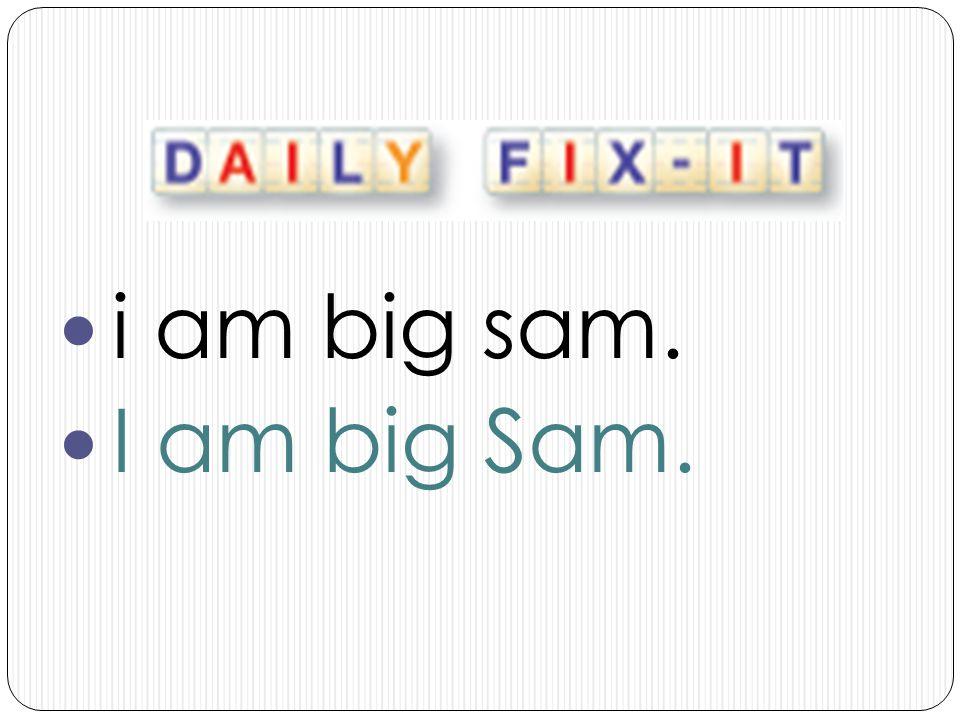 i am big sam. I am big Sam.