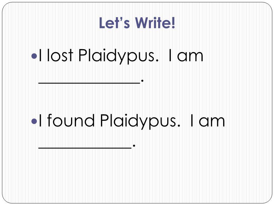 I lost Plaidypus. I am ____________.