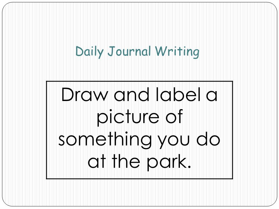 Draw and label a picture of something you do at the park.