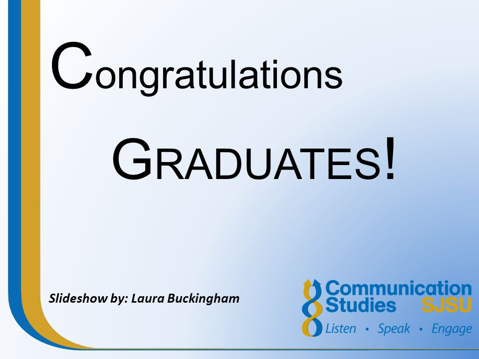 Congratulations Graduates! Slideshow by: Laura Buckingham
