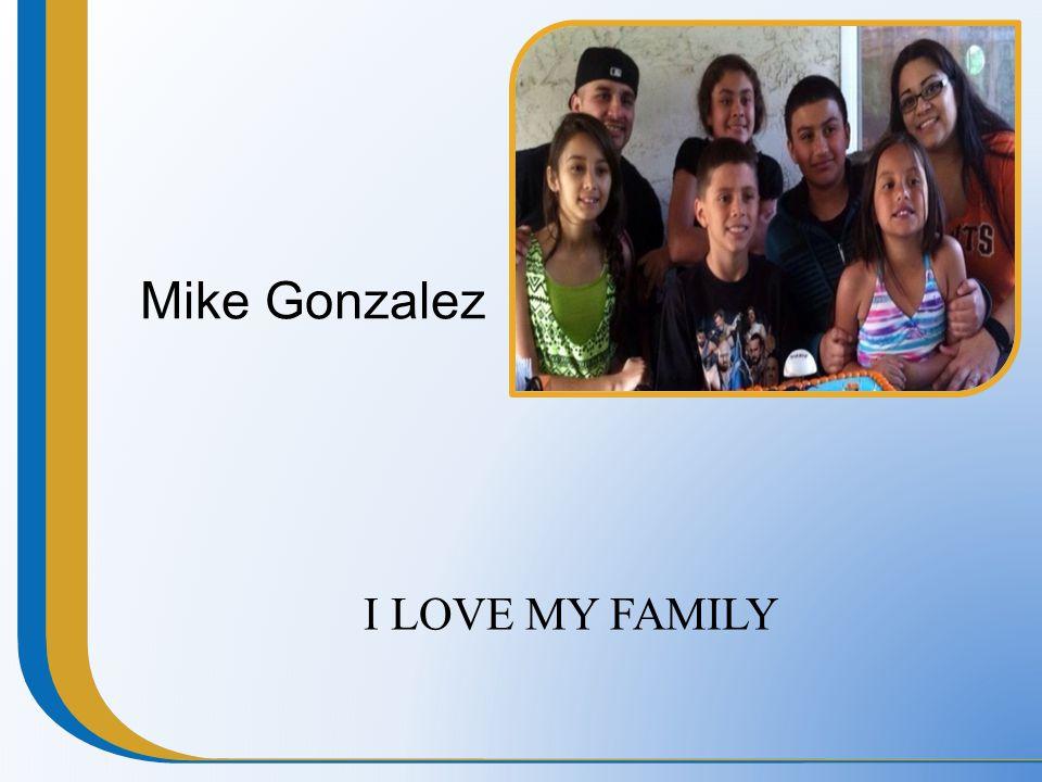 Mike Gonzalez I LOVE MY FAMILY