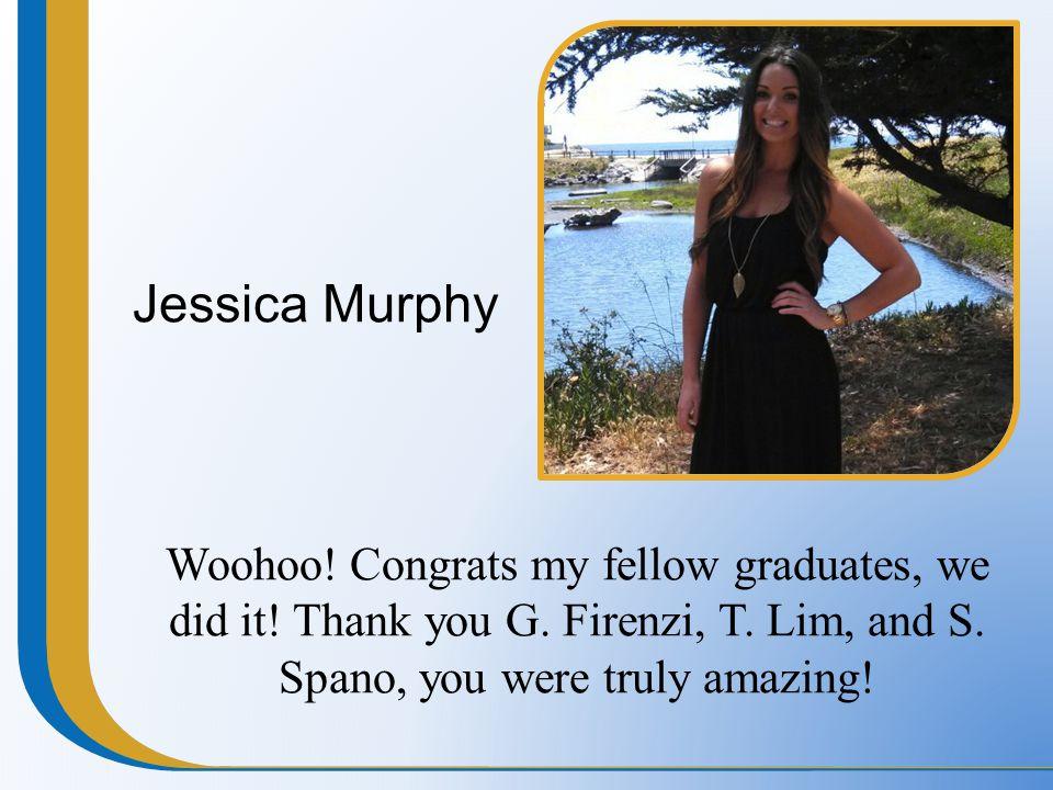 Jessica Murphy Woohoo. Congrats my fellow graduates, we did it.