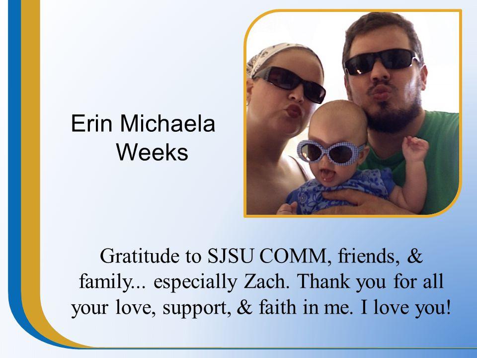 Erin Michaela Weeks Gratitude to SJSU COMM, friends, & family...
