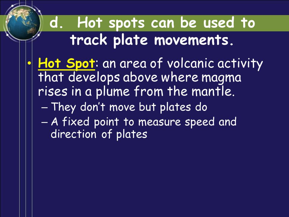 d. Hot spots can be used to track plate movements.