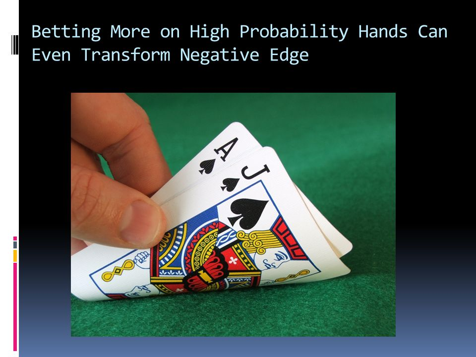 Betting More on High Probability Hands Can Even Transform Negative Edge
