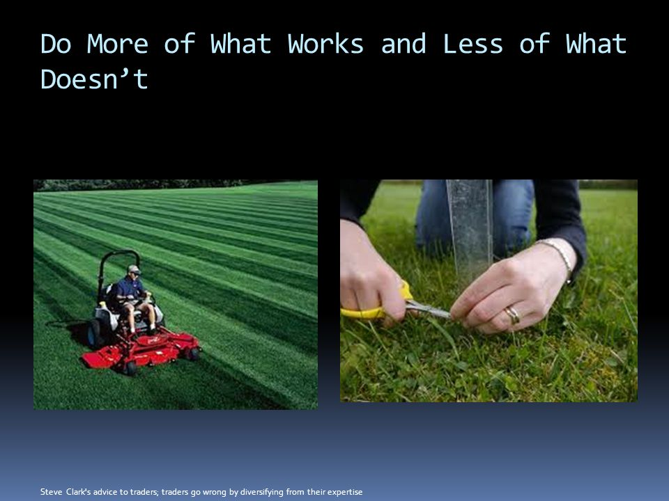 Do More of What Works and Less of What Doesn't