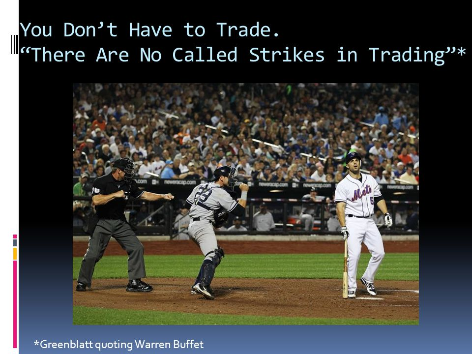 You Don't Have to Trade. There Are No Called Strikes in Trading *