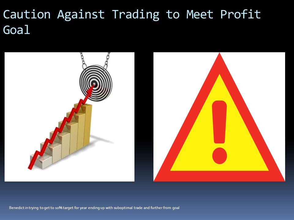 Caution Against Trading to Meet Profit Goal