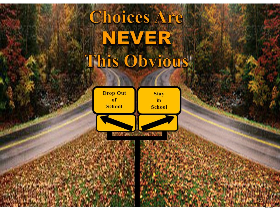 Choices Are NEVER This Obvious Drop Out of School Stay in School 22