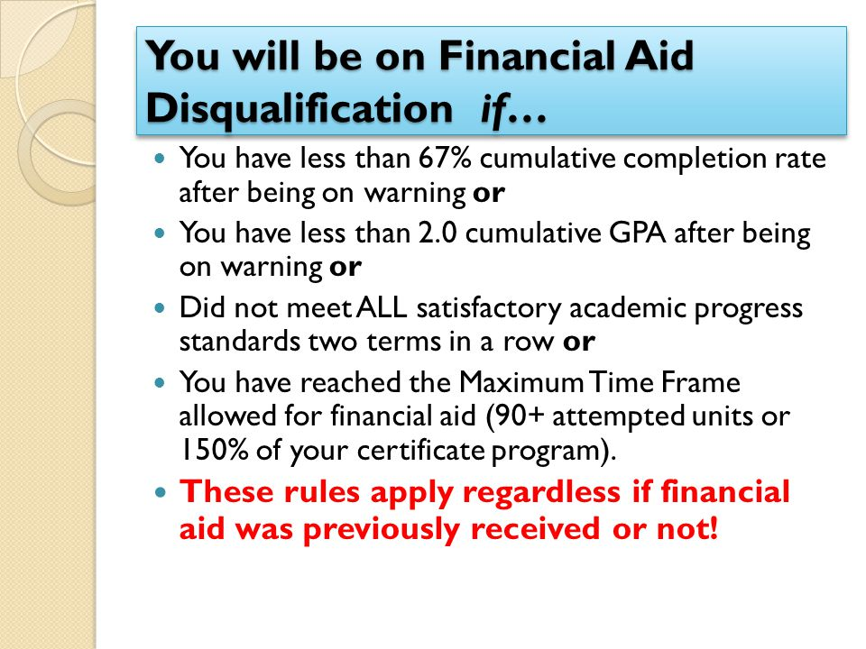 You will be on Financial Aid Disqualification if…