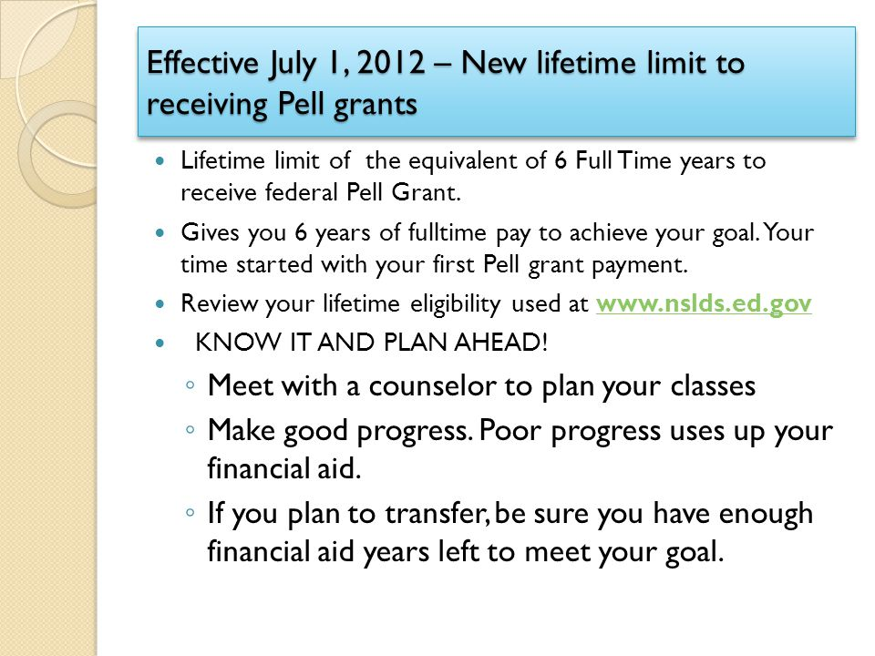 Effective July 1, 2012 – New lifetime limit to receiving Pell grants