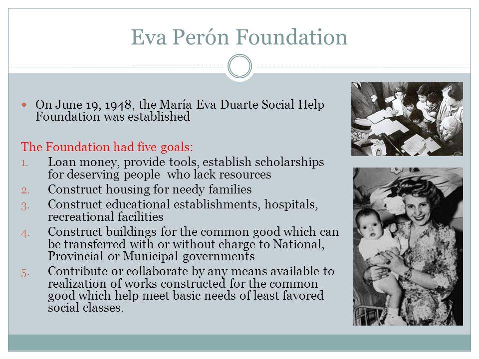 Eva Perón Foundation On June 19, 1948, the María Eva Duarte Social Help Foundation was established.