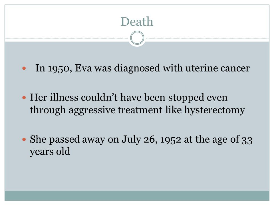 Death In 1950, Eva was diagnosed with uterine cancer