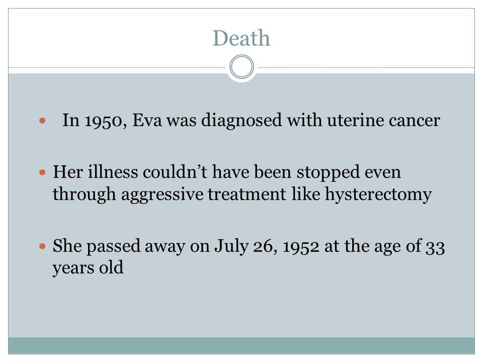 Death In 1950, Eva was diagnosed with uterine cancer