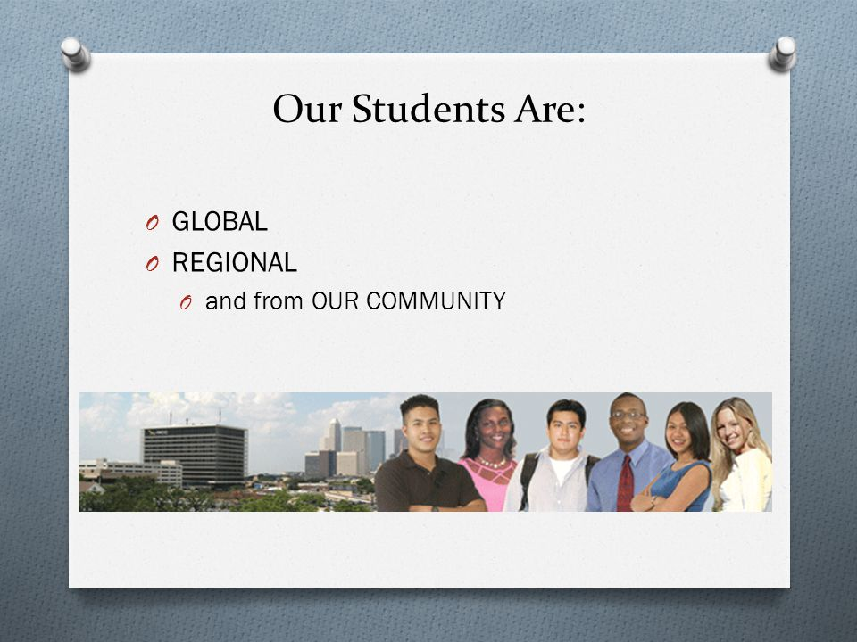Our Students Are: GLOBAL REGIONAL and from OUR COMMUNITY