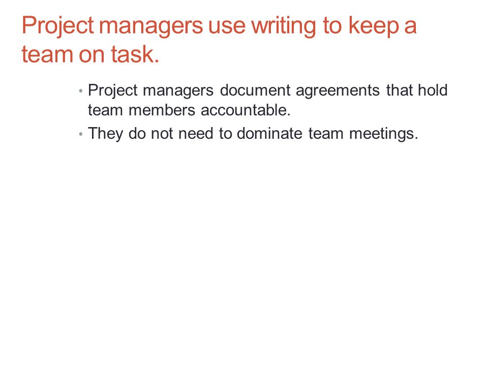 Project managers use writing to keep a team on task.