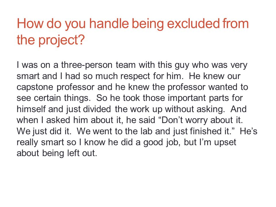 How do you handle being excluded from the project