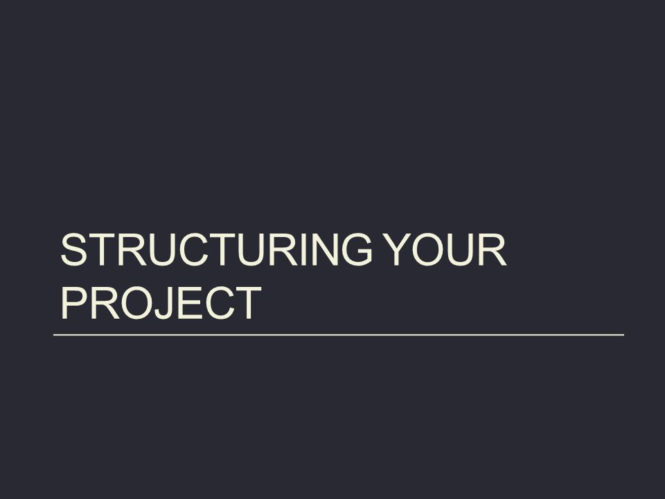 Structuring your project