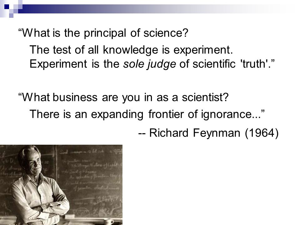 -- Richard Feynman (1964) What is the principal of science
