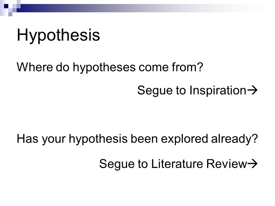 Hypothesis Where do hypotheses come from.
