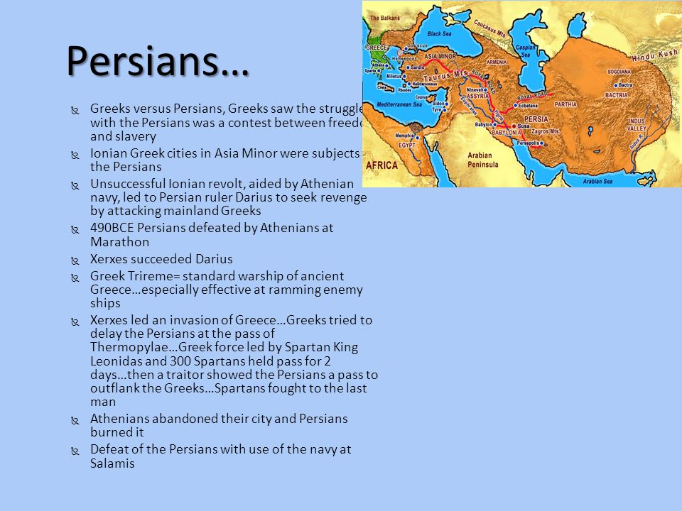 Persians… Greeks versus Persians, Greeks saw the struggle with the Persians was a contest between freedom and slavery.