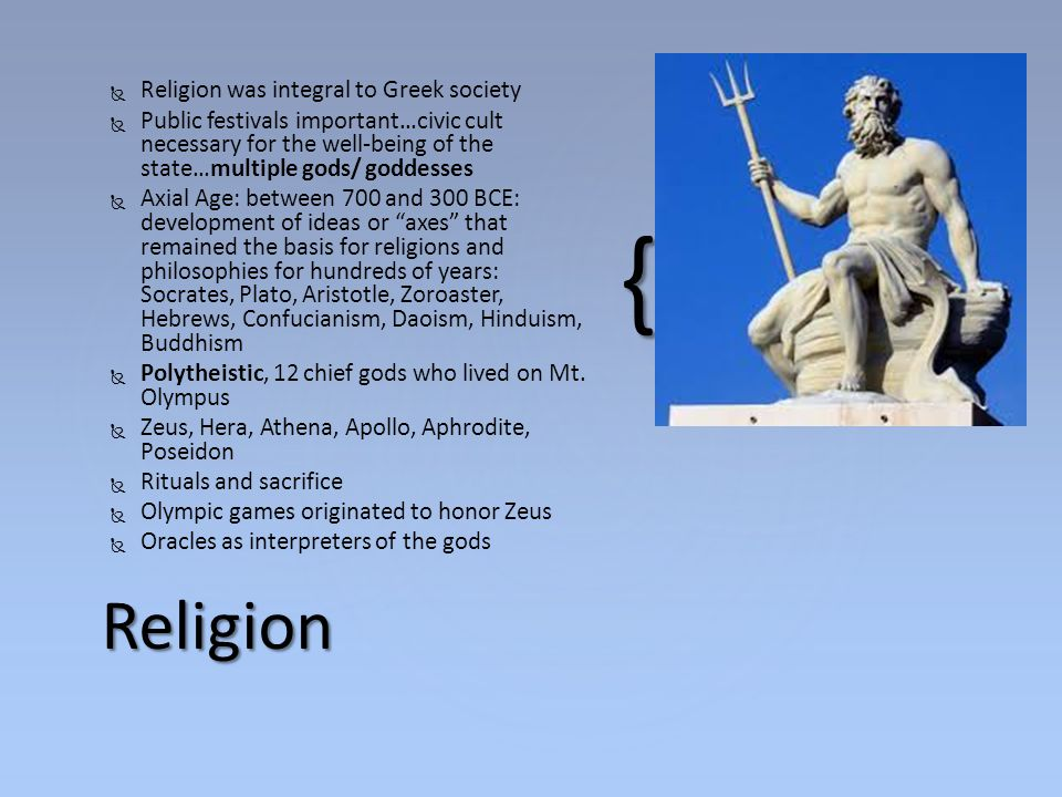 Religion Religion was integral to Greek society
