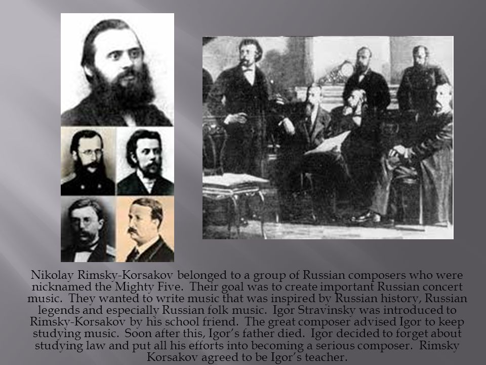 Nikolay Rimsky-Korsakov belonged to a group of Russian composers who were nicknamed the Mighty Five.