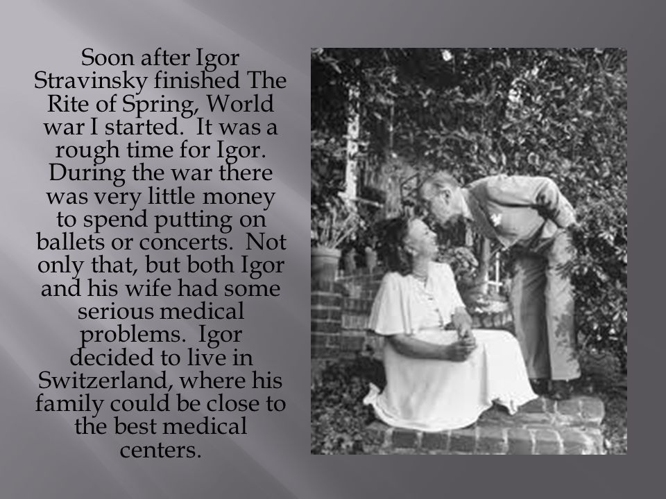 Soon after Igor Stravinsky finished The Rite of Spring, World war I started.