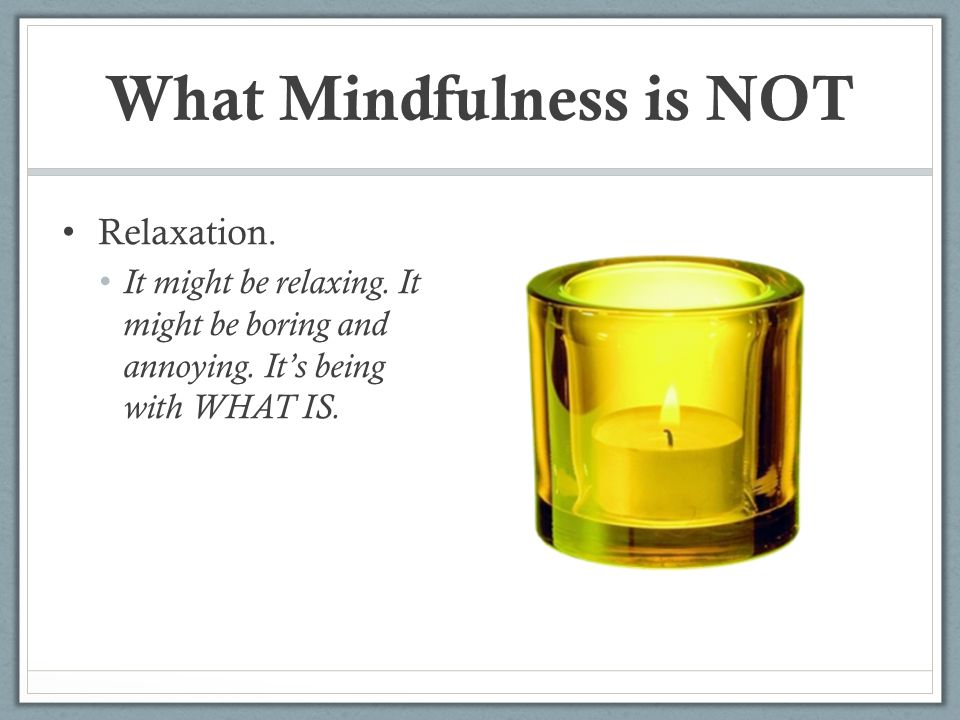 What Mindfulness is NOT