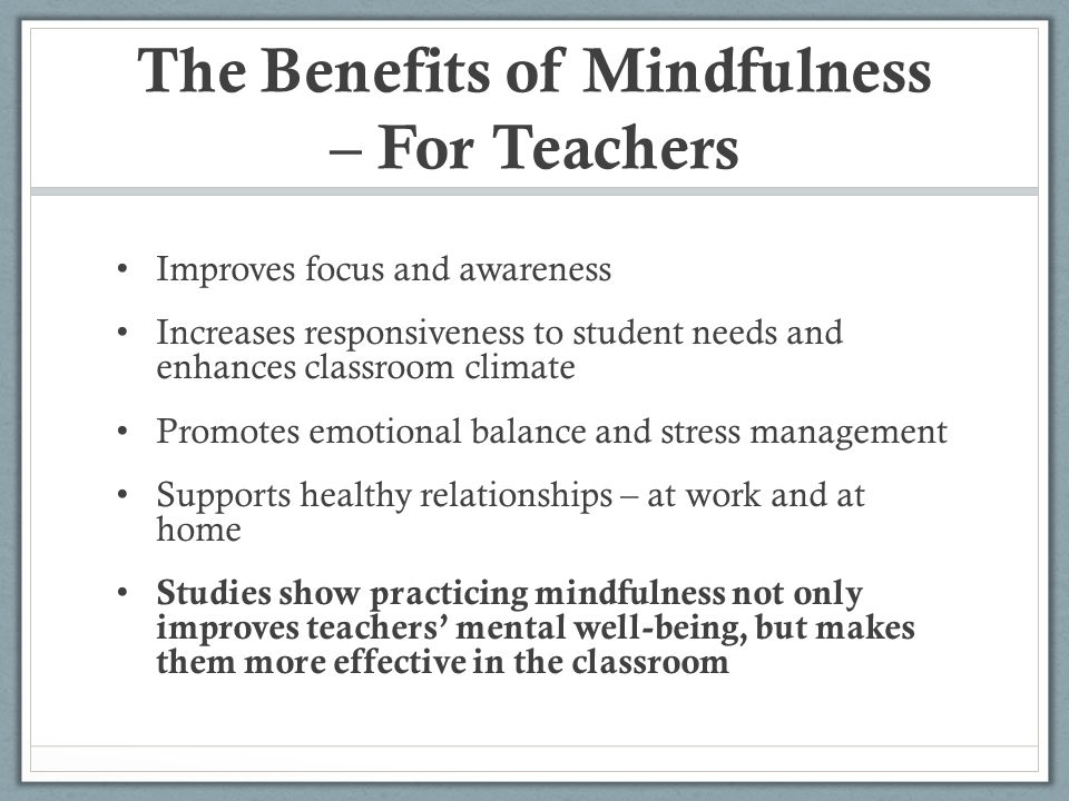 The Benefits of Mindfulness – For Teachers