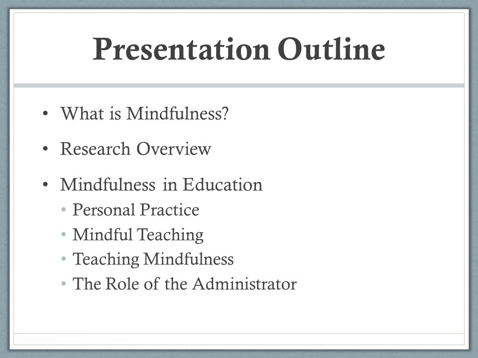 Presentation Outline What is Mindfulness Research Overview