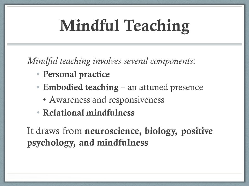 Mindful Teaching Mindful teaching involves several components: