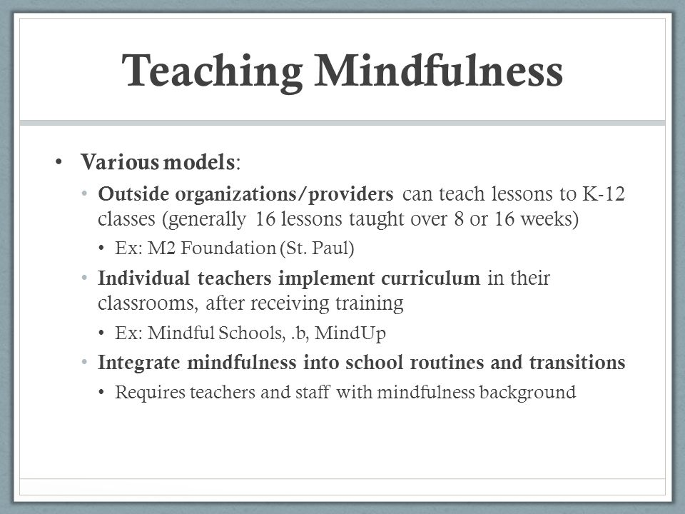 Teaching Mindfulness Various models: