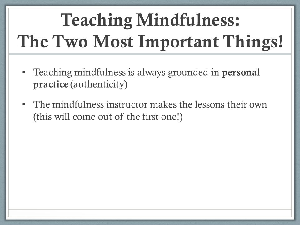 Teaching Mindfulness: The Two Most Important Things!