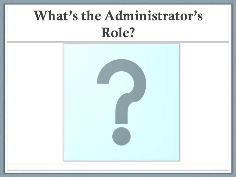What's the Administrator's Role