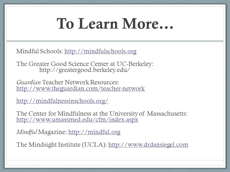 To Learn More… Mindful Schools: http://mindfulschools.org