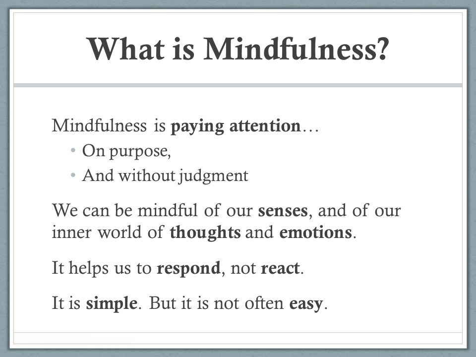 What is Mindfulness Mindfulness is paying attention…