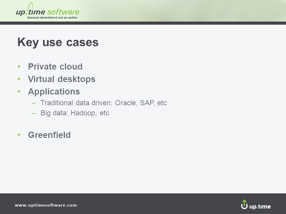 Key use cases Private cloud Virtual desktops Applications Greenfield