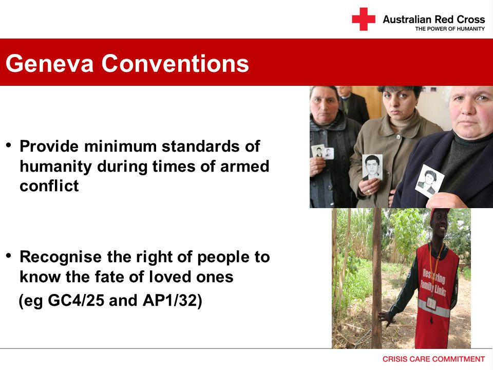 Geneva Conventions Provide minimum standards of humanity during times of armed conflict.