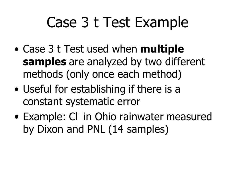 Case 3 t Test Example Case 3 t Test used when multiple samples are analyzed by two different methods (only once each method)