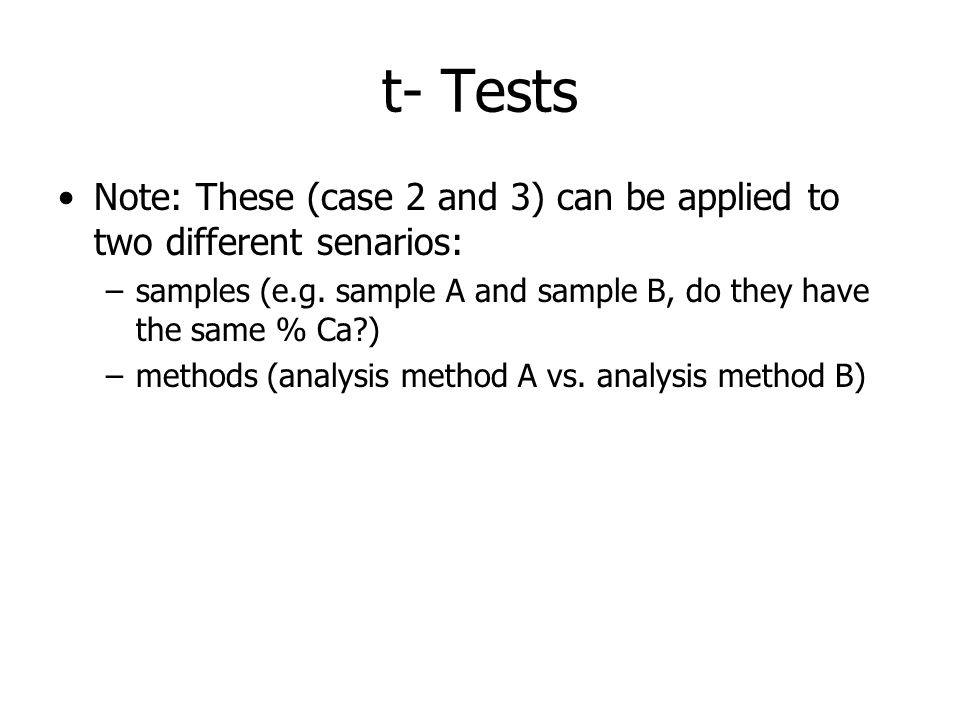 t- Tests Note: These (case 2 and 3) can be applied to two different senarios: samples (e.g. sample A and sample B, do they have the same % Ca )