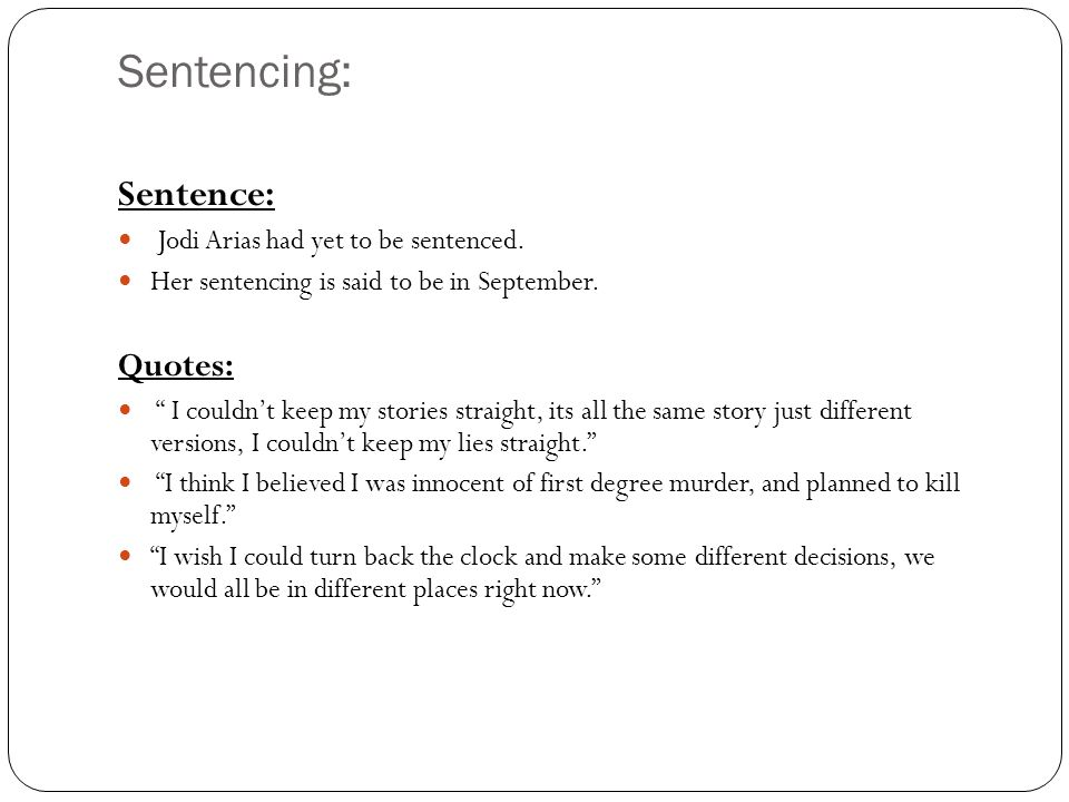 Sentencing: Sentence: Quotes: Jodi Arias had yet to be sentenced.